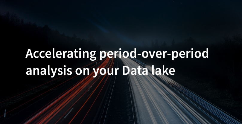 Accelerating period over period analysis on your data lake
