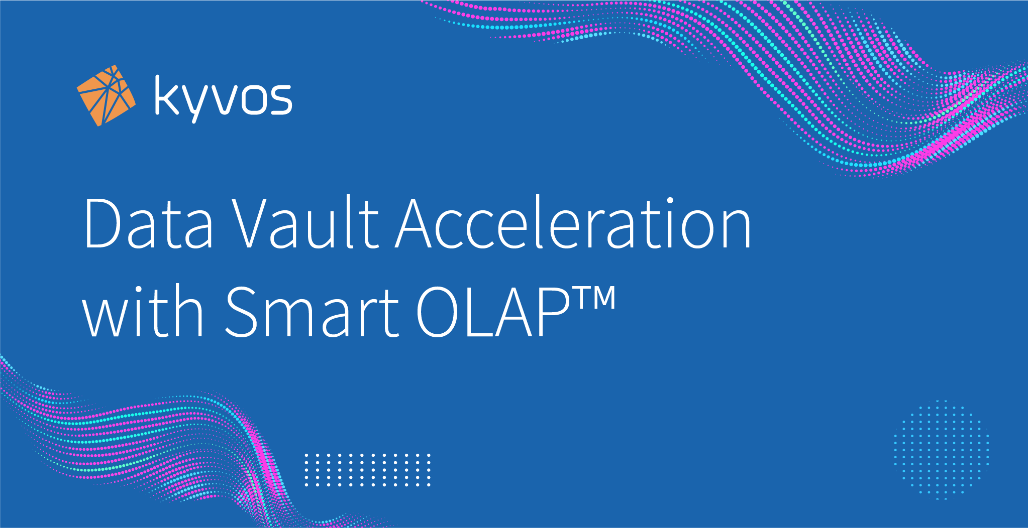 Data Vault Acceleration with Smart OLAP™