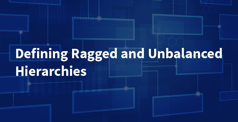 Defining Ragged and Unbalanced Hierarchies